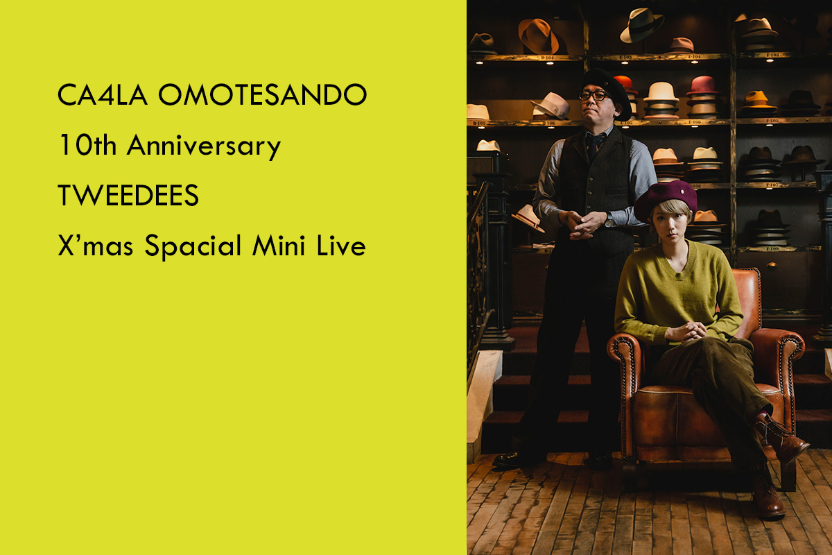 CA4LA OMOTESANDO 10th Anniversary     TWEEDEES X'mas Spacial Mini Live – 12/20(金)