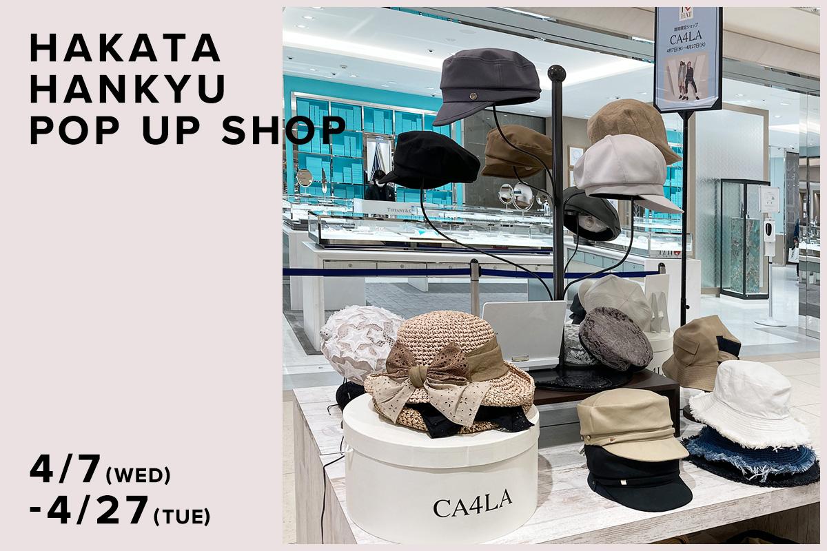 博多阪急 / CA4LA POP UP SHOP – 4/7(水)〜4/27(火) –