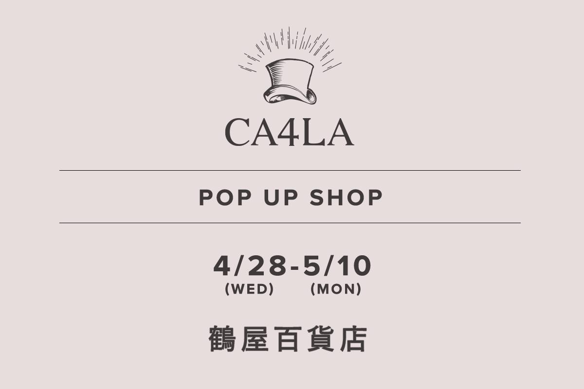 鶴屋百貨店 / CA4LA POP UP SHOP – 4/28(水)〜5/10(月) –