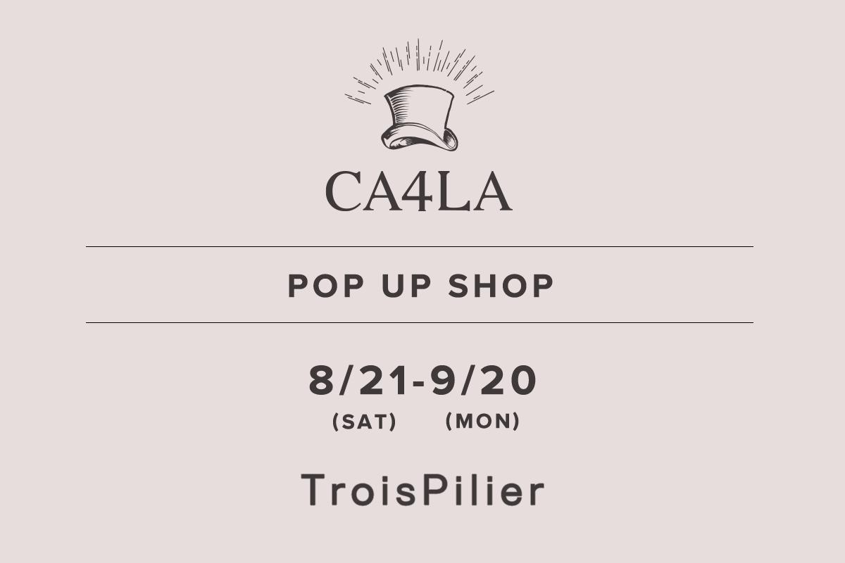 トロワピリエ / CA4LA POP UP SHOP – 8/21(土)〜9/20(月) –