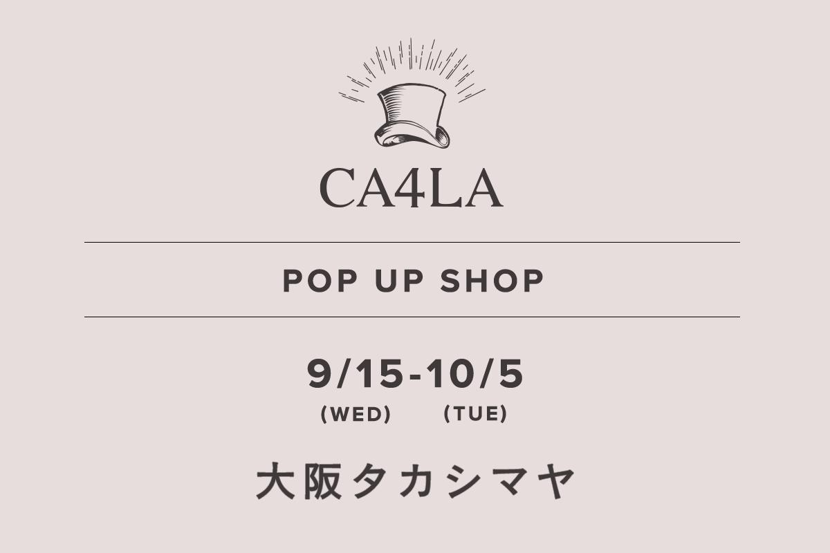 大阪タカシマヤ / CA4LA POP UP SHOP – 9/15(水)〜10/5(火) –