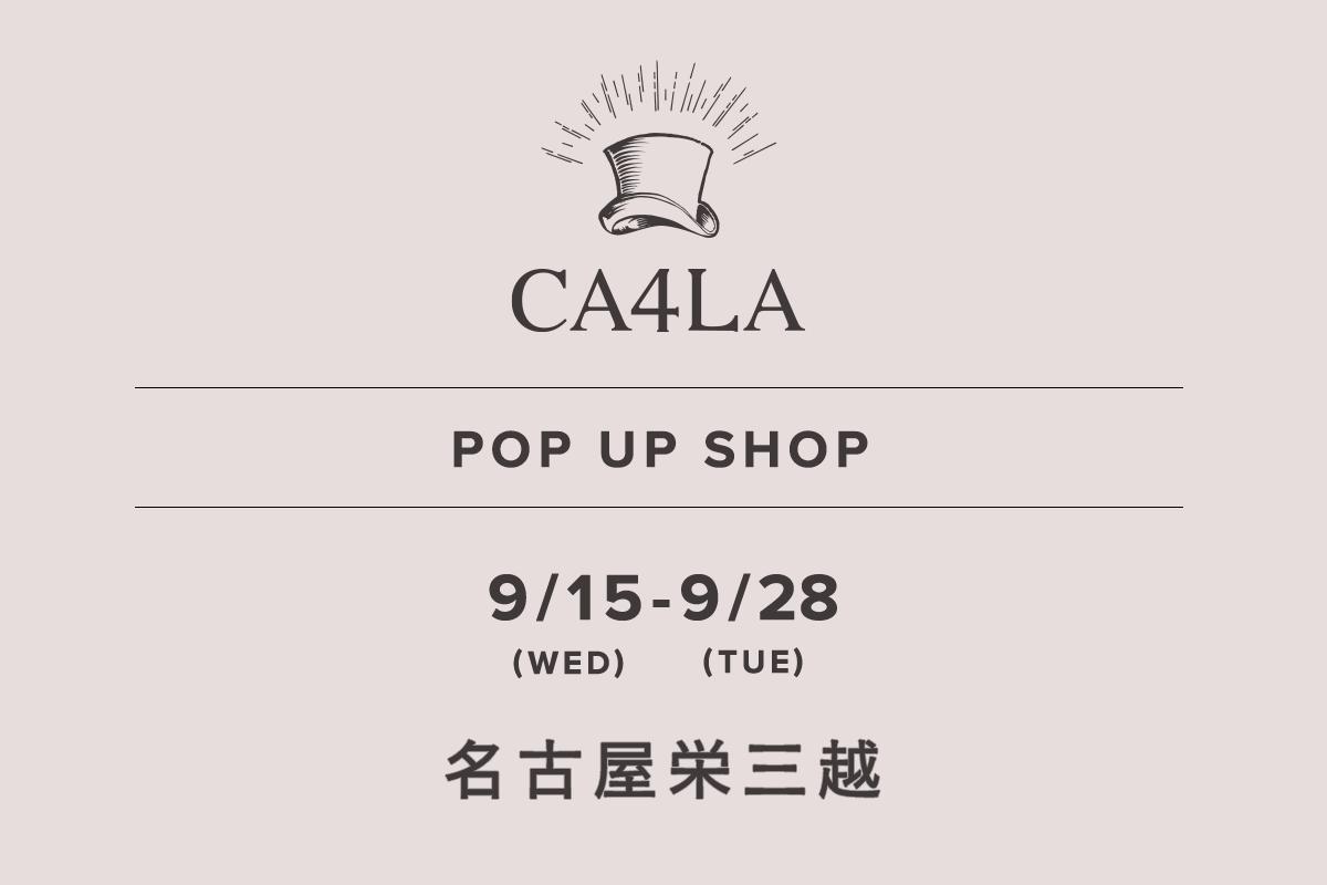 名古屋栄三越 / CA4LA POP UP SHOP – 9/15(水)〜9/28(火) –